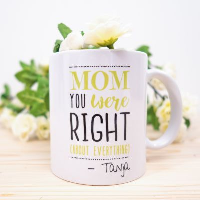 Verres & Mugs - Tasse Personnalisable - Mom You Were Right
